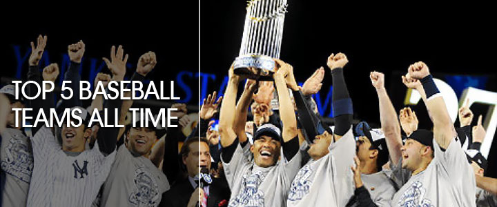 Top 5 baseball teams all time